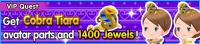 Special - VIP Get Cobra Tiara avatar parts and 1400 Jewels! banner KHUX.png