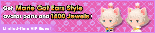 Special - VIP Get Marie Cat Ears Style avatar parts and 1400 Jewels! banner KHUX.png