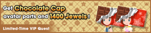 Special - VIP Get Chocolate Cap avatar parts and 1400 Jewels! banner KHUX.png