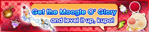 Special - Get the Moogle O' Glory and level it up, kupo! 2 banner KHUX.png