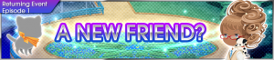 Event - A New Friend? 3 banner KHUX.png