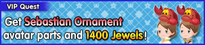 Special - VIP Get Sebastian Ornament avatar parts and 1400 Jewels! banner KHUX.png