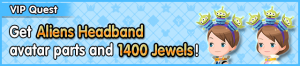 Special - VIP Get Aliens Headband avatar parts and 1400 Jewels! banner KHUX.png