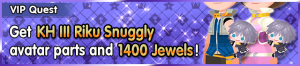 Special - VIP Get KH III Riku Snuggly avatar parts and 1400 Jewels! banner KHUX.png