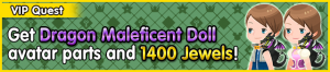 Special - VIP Get Dragon Maleficent Doll avatar parts and 1400 Jewels! banner KHUX.png