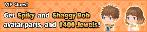 Special - VIP Get Spiky and Shaggy Bob avatar parts, and 1400 Jewels! banner KHUX.png