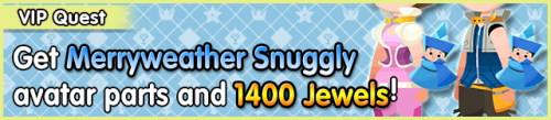 Special - VIP Get Merryweather Snuggly avatar parts and 1400 Jewels! banner KHUX.png