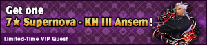 Special - VIP Get one 7★ Supernova - KH III Ansem! 2 banner KHUX.png