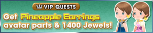 Special - VIP Get Pineapple Earrings avatar parts & 1400 Jewels! banner KHUX.png