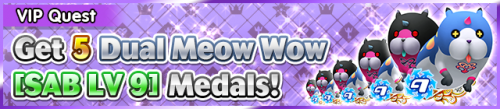 Special - VIP Get 5 Dual Meow Wow (SAB LV 9) Medals! banner KHUX.png
