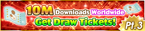 Event - 10M Downloads Worldwide - Get Draw Tickets! Pt. 3 banner KHUX.png
