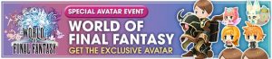 Event - World of Final Fantasy - Get the Exclusive Avatar banner KHUX.png