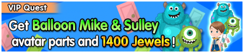 Special - VIP Get Balloon Mike & Sulley avatar parts and 1400 Jewels! banner KHUX.png