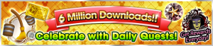 Event - 6 Million Downloads!! - Celebrate with Daily Quests! banner KHUX.png