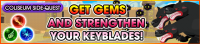 Event - Coliseum Side-Quest - Get Gems And Strengthen Your Keyblades! banner KHUX.png