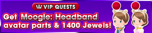 Special - VIP Get Moogle Headband avatar parts & 1400 Jewels! banner KHUX.png