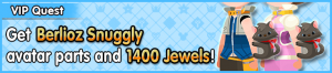 Special - VIP Get Berlioz Snuggly avatar parts and 1400 Jewels! banner KHUX.png