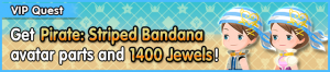 Special - VIP Get Pirate - Striped Bandana avatar parts and 1400 Jewels! banner KHUX.png