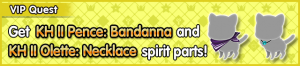 Special - VIP Get KH II Pence - Bandanna and KH II Olette - Necklace spirit parts! banner KHUX.png
