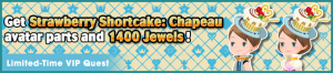 Special - VIP Get Strawberry Shortcake - Chapeau avatar parts and 1400 Jewels! banner KHUX.png