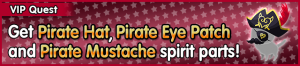 Special - VIP Get Pirate Hat, Pirate Eye Patch and Pirate Mustache spirit parts! banner KHUX.png