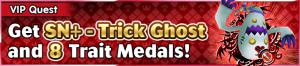 Special - VIP Get SN+ - Trick Ghost and 8 Trait Medals! banner KHUX.png