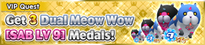 Special - VIP Get 3 Dual Meow Wow (SAB LV 9) Medals! banner KHUX.png