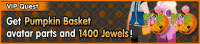 Special - VIP Get Pumpkin Basket avatar parts and 1400 Jewels! banner KHUX.png