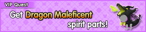 Special - VIP Get Dragon Maleficent spirit parts! banner KHUX.png