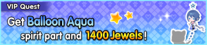 Special - VIP Get Balloon Aqua spirit part and 1400 Jewels! banner KHUX.png