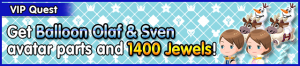 Special - VIP Get Balloon Olaf & Sven avatar parts and 1400 Jewels! banner KHUX.png