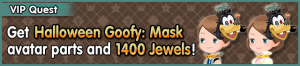 Special - VIP Get Halloween Goofy - Mask avatar parts and 1400 Jewels! banner KHUX.png