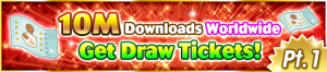 Event - 10M Downloads Worldwide - Get Draw Tickets! Pt. 1 banner KHUX.png