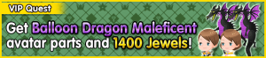 Special - VIP Get Balloon Dragon Maleficent avatar parts and 1400 Jewels! banner KHUX.png