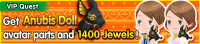 Special - VIP Get Anubis Doll avatar parts and 1400 Jewels! banner KHUX.png