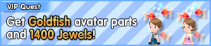 Special - VIP Get Goldfish avatar parts and 1400 Jewels! banner KHUX.png