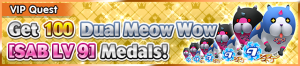 Special - VIP Get 100 Dual Meow Wow (SAB LV 9) Medals! banner KHUX.png